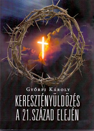 Gy�rfi K�roly - Kereszt�ny�ld�z�s a 21. sz�zad elej�n