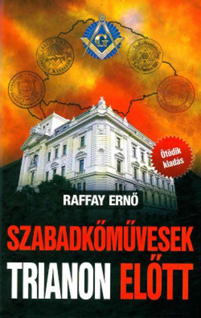 Raffay Ernő - Szabadkőművesek Trianon előtt