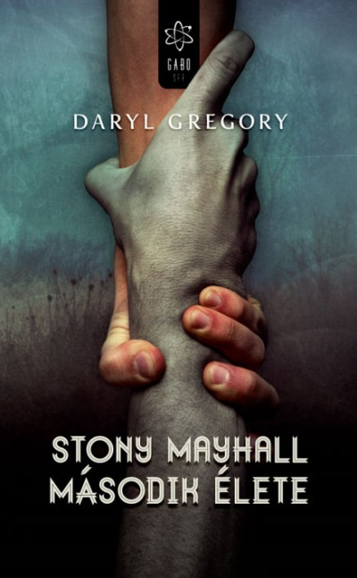 Daryl Gregory - Stony Mayhall második élete