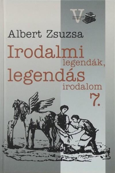 Albert Zsuzsa - Irodalmi legendák, legendás irodalom 7.