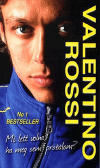 Rossi Valentino - Mi lett volna, ha meg sem próbálom?