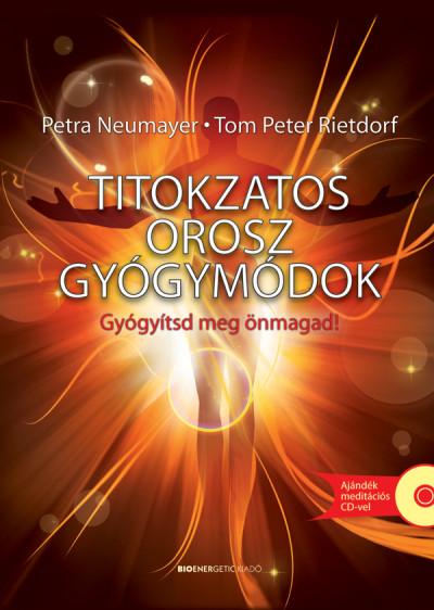 Petra Neumayer - Tom Peter Rietdorf - Titokzatos orosz gyógymódok - Ajándék meditációs CD-vel