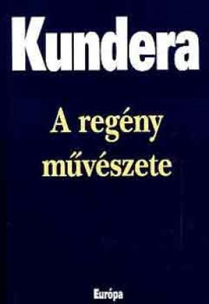 Milan Kundera - A reg�ny m�v�szete