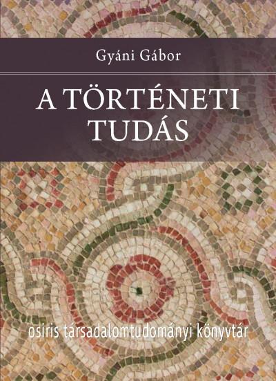 Gyáni Gábor - A történeti tudás