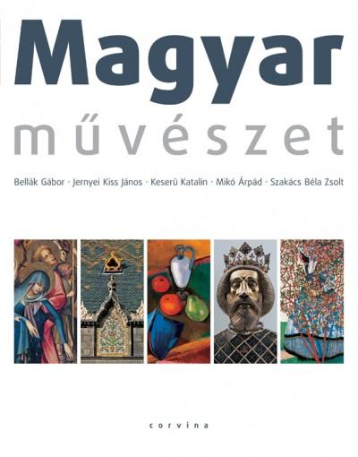Bellák Gábor - Jernyei Kiss János - Keserű Katalin - Mikó Árpád - Szakács Béla Zsolt - Magyar művészet