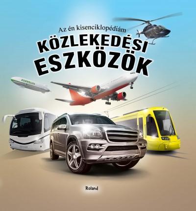 Lengyel Orsolya  (Szerk.) - Az én kisenciklopédiám - Közlekedési eszközök