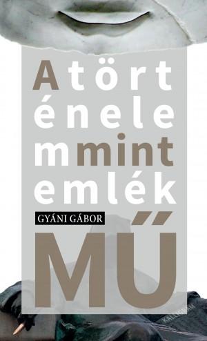 Gy�ni G�bor - A t�rt�nelem mint eml�k(m�)