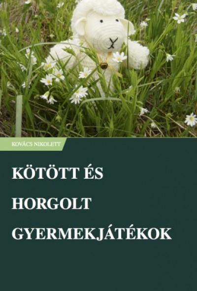 Kovács Nikolett - Kötött és horgolt gyermekjátékok