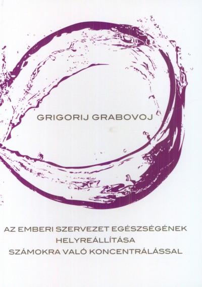 Grigorij Grabovoj - Az emberi szervezet egészségének helyreállítása számokra való koncentrálással