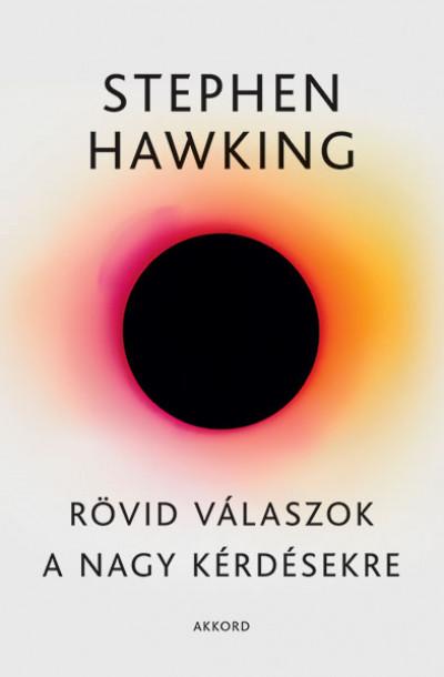 Stephen Hawking - Rövid válaszok a nagy kérdésekre
