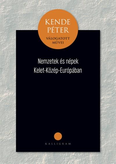 Kende Péter - Nemzetek és népek Közép-Kelet-Európában