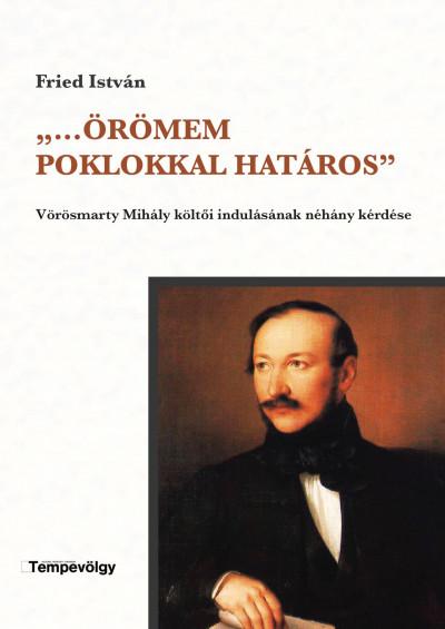 Fried István - Tóbiás Krisztián  (Szerk.) - ,,...Örömem poklokkal határos''