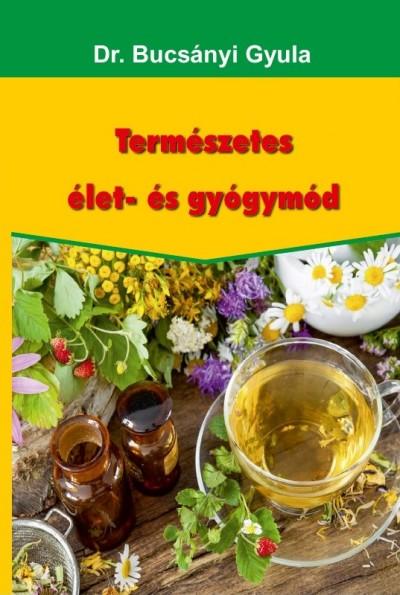 Dr. Bucsányi Gyula - Természetes élet- és gyógymód