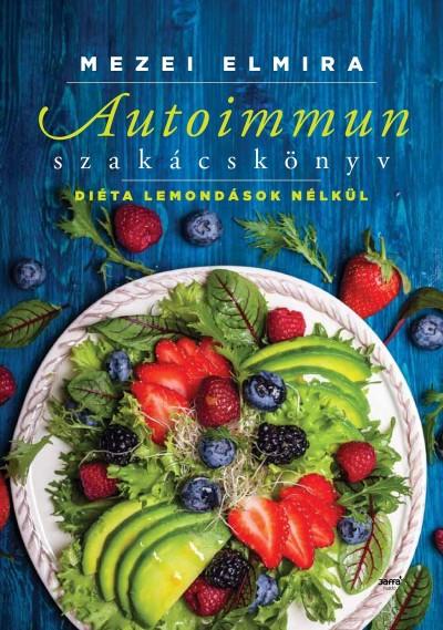 Mezei Elmira - Autoimmun szakácskönyv