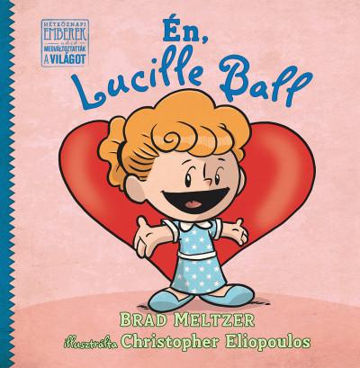 Brad Meltzer - Én, Lucille Ball