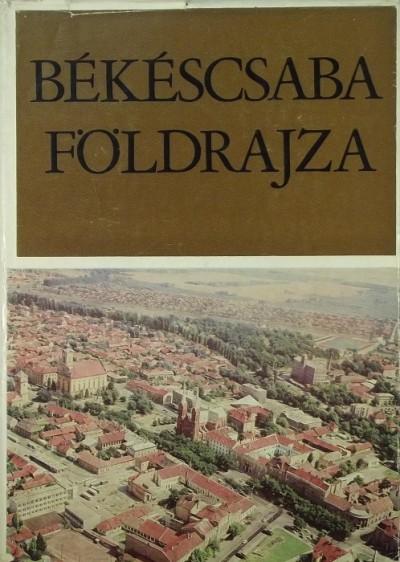 Dr. Becsei József - Békéscsaba földrajza