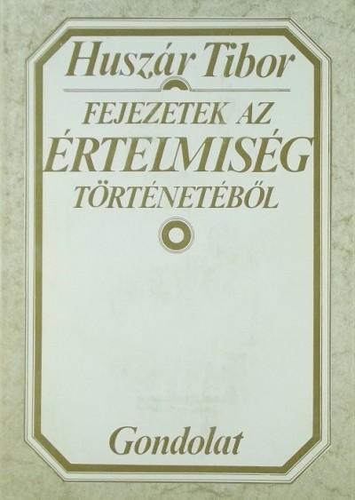 Huszár Tibor - Fejezetek az értelmiség történetéből