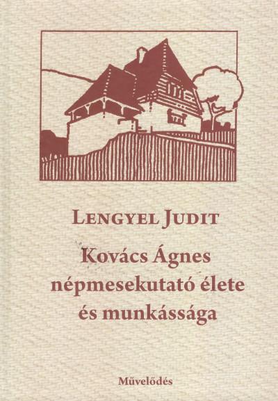 Lengyel Judit - Kovács Ágnes népmesekutató élete és munkássága