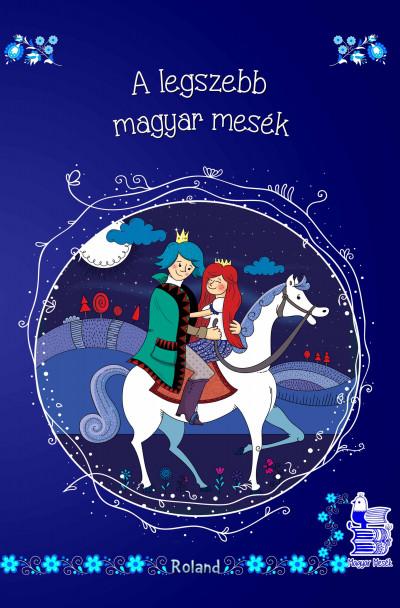 Lengyel Orsolya  (Szerk.) - A legszebb magyar mesék