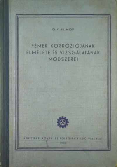 G. V. Akimov - Fémek korróziójának elmélete és vizsgálatának módszerei