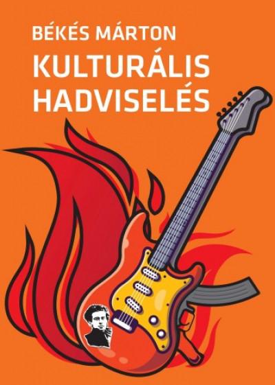 Békés Márton - Kulturális hadviselés - A kulturális hatalom elmélete és gyakorlata