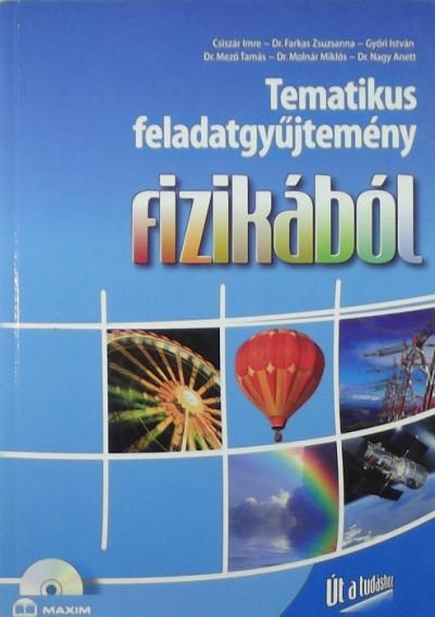 Csiszár Imre - Farkas Zsuzsanna - Győri István - Dr. Mező Tamás - Molnár Miklós - Dr. Nagy Anett - Tematikus feladatgyűjtemény fizikából