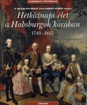 H. Bal�zs �va - Kr�sz Lilla - Kurucz Gy�rgy (Szerk.) - H�tk�znapi �let a Habsburgok kor�ban