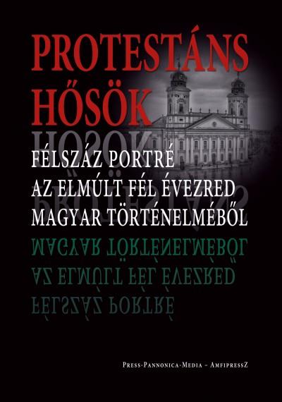 Faggyas Sándor  (Szerk.) - Protestáns hősök