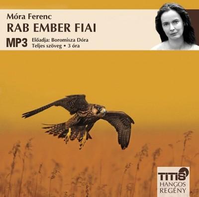 Móra Ferenc - Boromisza Dóra - Rab ember fiai - Hangoskönyv MP3
