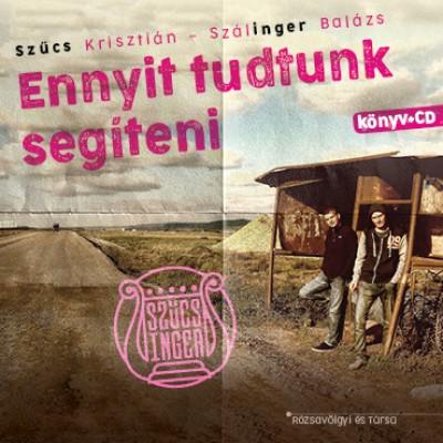 Szálinger Balázs - Szűcs Krisztián - Ennyit tudtunk segíteni (CD melléklettel)