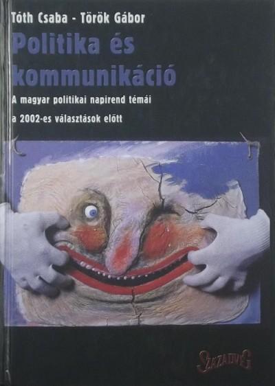 Tóth Csaba - Dr. Török Gábor - Politika és kommunikáció