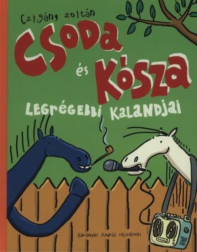 Czigány Zoltán - Csoda és Kósza legrégebbi kalandjai