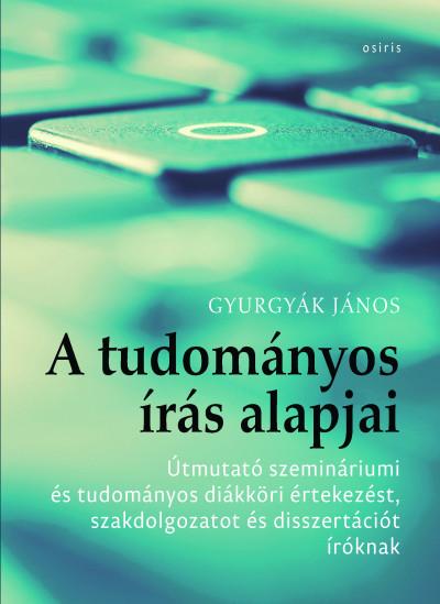 Gyurgyák János - A tudományos írás alapjai