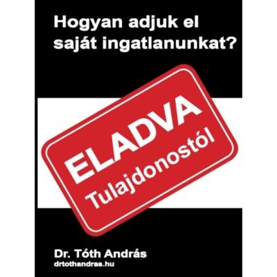 Dr. Tóth András - Hogyan adjuk el saját ingatlanunkat?