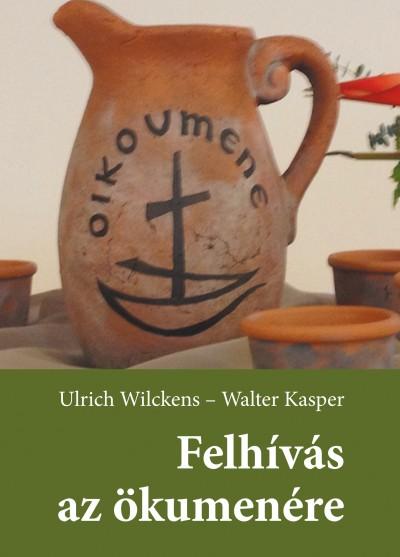 Walter Kasper - Ulrich Wilckens - Lukács László  (Szerk.) - Felhívás az ökumenére