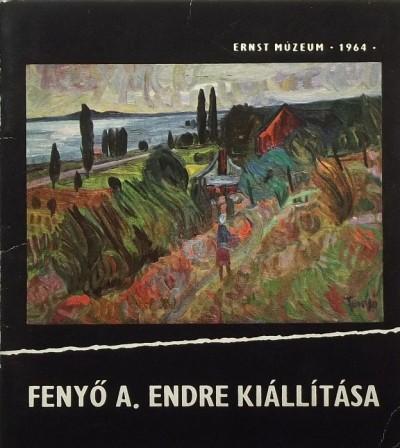 Katona László  (Szerk.) - Fenyő A. Endre kiállítása