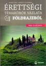 Horváth Csaba - Sáriné Dr. Gál Erzsébet - Érettségi témakörök vázlata földrajzból (közép- és emelt szinten)