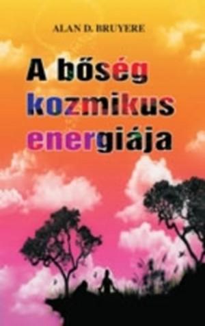 Alan D. Bruyere - A b�s�g kozmikus energi�ja