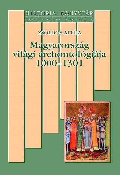 Zsoldos Attila - Magyarország világi archontológiája 1000-1301