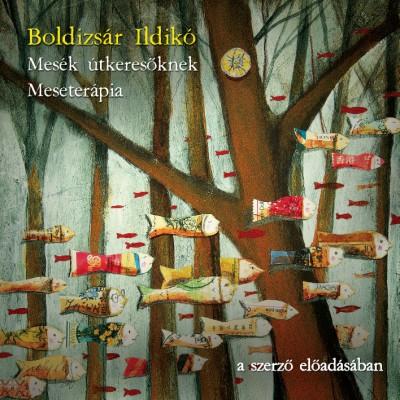Boldizsár Ildikó - Boldizsár Ildikó - Mesék útkeresőknek, Meseterápia - Hangoskönyv