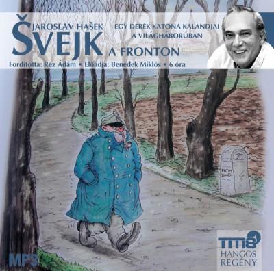 Jaroslav Hasek - Benedek Miklós - Svejk a fronton - Egy derék katona kalandjai a világháborúban - Hangoskönyv