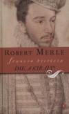 Robert Merle - �me, a kir�ly!