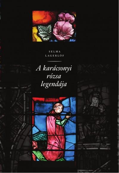 Selma Lagerlöf - A karácsonyi rózsa legendája