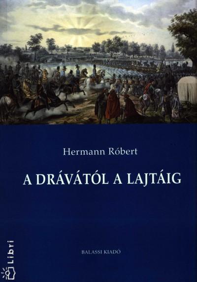 Hermann Róbert - A Drávától a Lajtáig