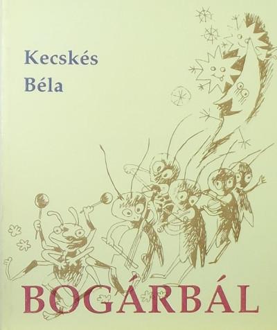 Kecskés Béla  (Szerk.) - Bogárbál