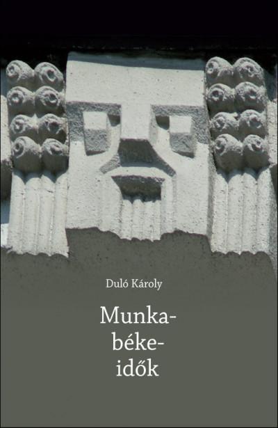 Duló Károly - Munka-béke-idők