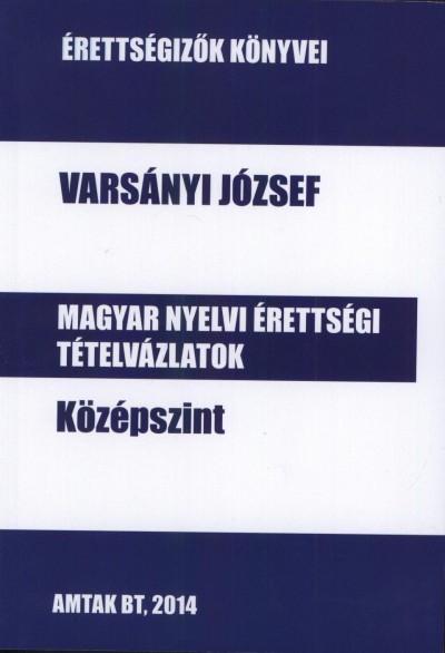 Varsányi József - Magyar nyelvi érettségi tételvázlatok középszint