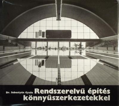 Sebestyén Gyula - Rendszerelvű építés könnyűszerkezetekkel