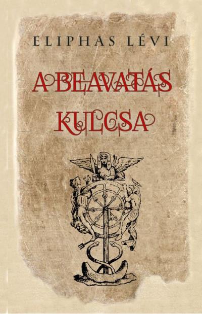 Eliphas Lévi - A beavatás kulcsa