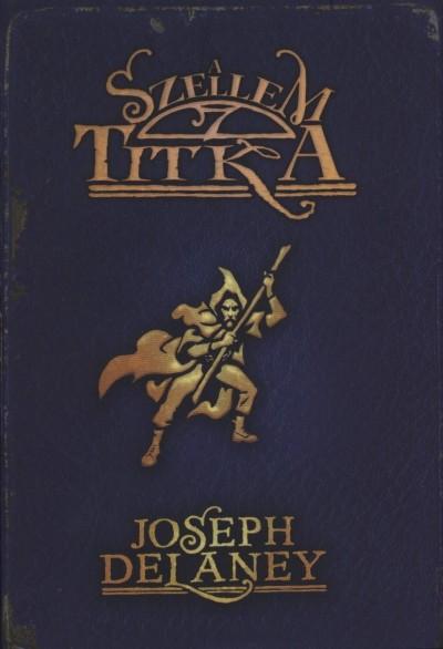 Joseph Delaney - A Szellem titka